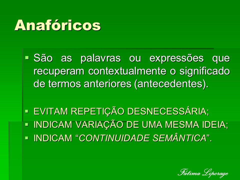 Anafóricos São as palavras ou expressões que recuperam contextualmente o significado de termos anteriores (antecedentes). São as palavras ou expressõe