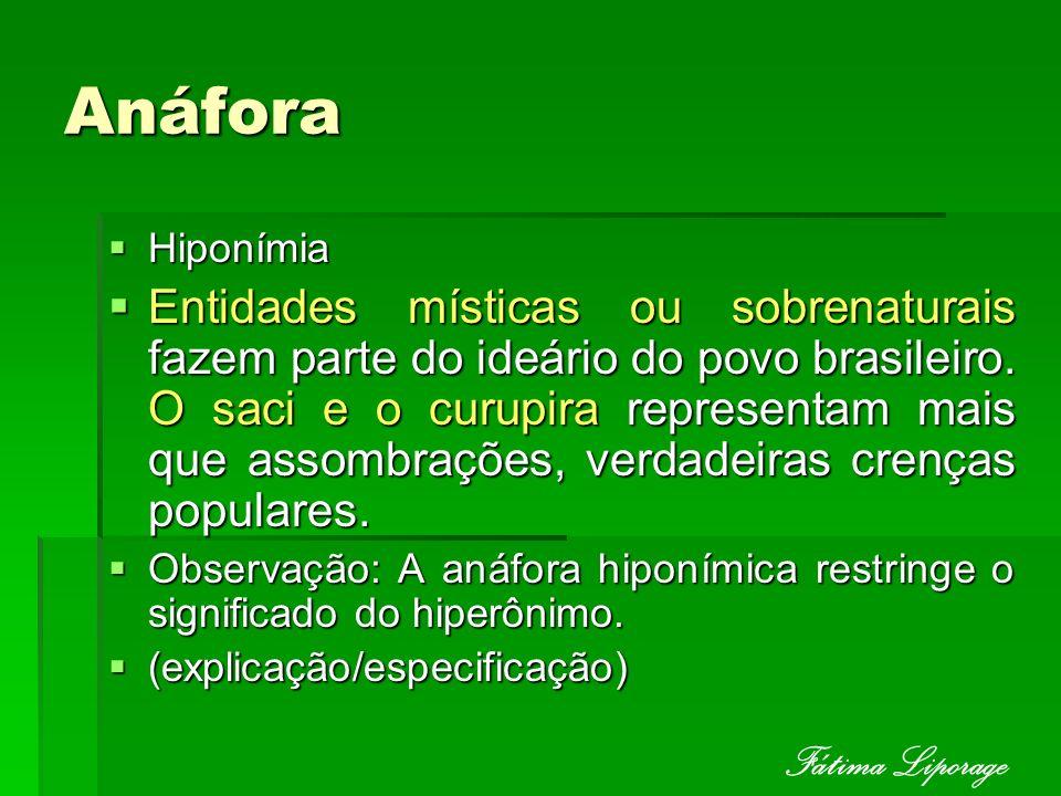 Anáfora Hiponímia Hiponímia Entidades místicas ou sobrenaturais fazem parte do ideário do povo brasileiro. O saci e o curupira representam mais que as