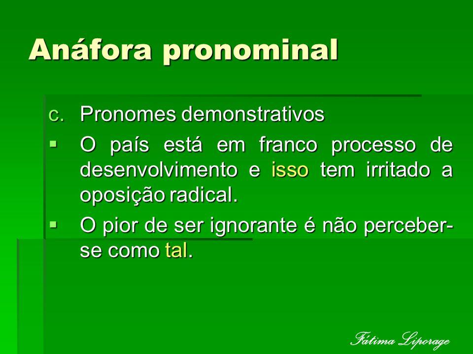 Anáfora pronominal c.Pronomes demonstrativos O país está em franco processo de desenvolvimento e isso tem irritado a oposição radical. O país está em