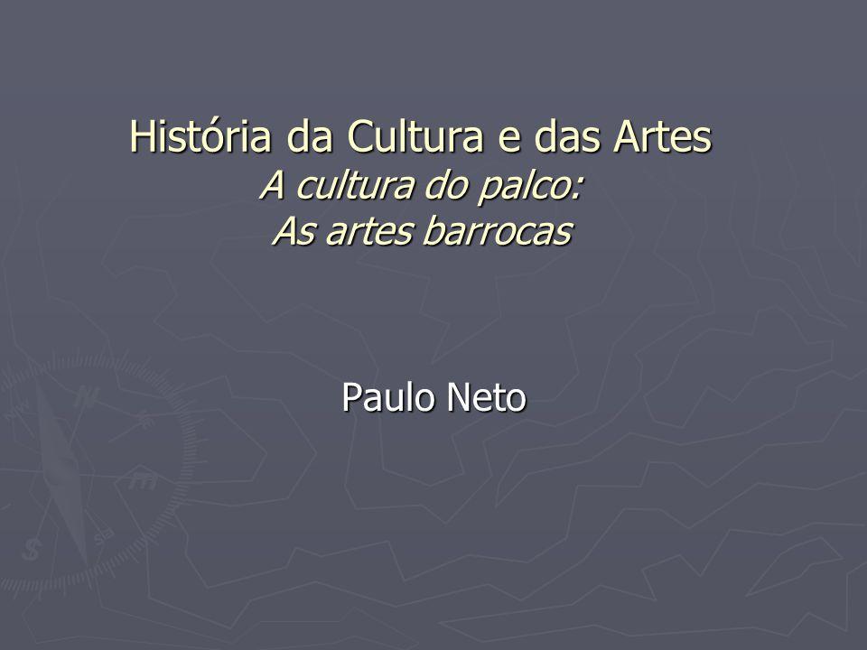 História da Cultura e das Artes A cultura do palco: As artes barrocas Paulo Neto