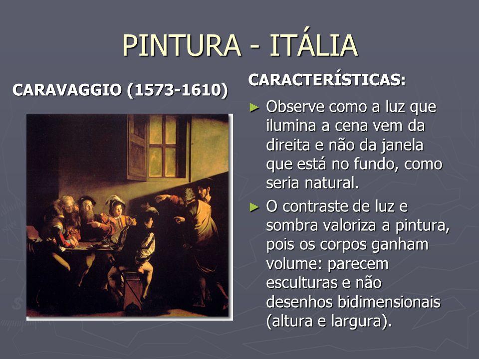 PINTURA - ITÁLIA CARAVAGGIO (1573-1610) CARACTERÍSTICAS: Observe como a luz que ilumina a cena vem da direita e não da janela que está no fundo, como