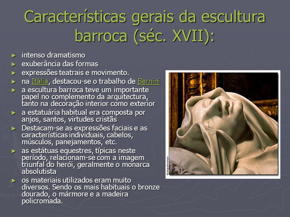 Características gerais da escultura barroca (séc. XVII): intenso dramatismo intenso dramatismo exuberância das formas exuberância das formas expressõe
