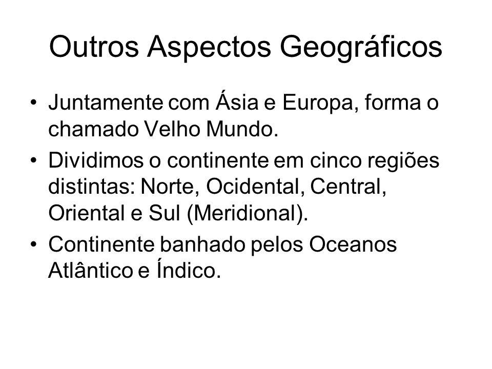 Outros Aspectos Geográficos Juntamente com Ásia e Europa, forma o chamado Velho Mundo. Dividimos o continente em cinco regiões distintas: Norte, Ocide