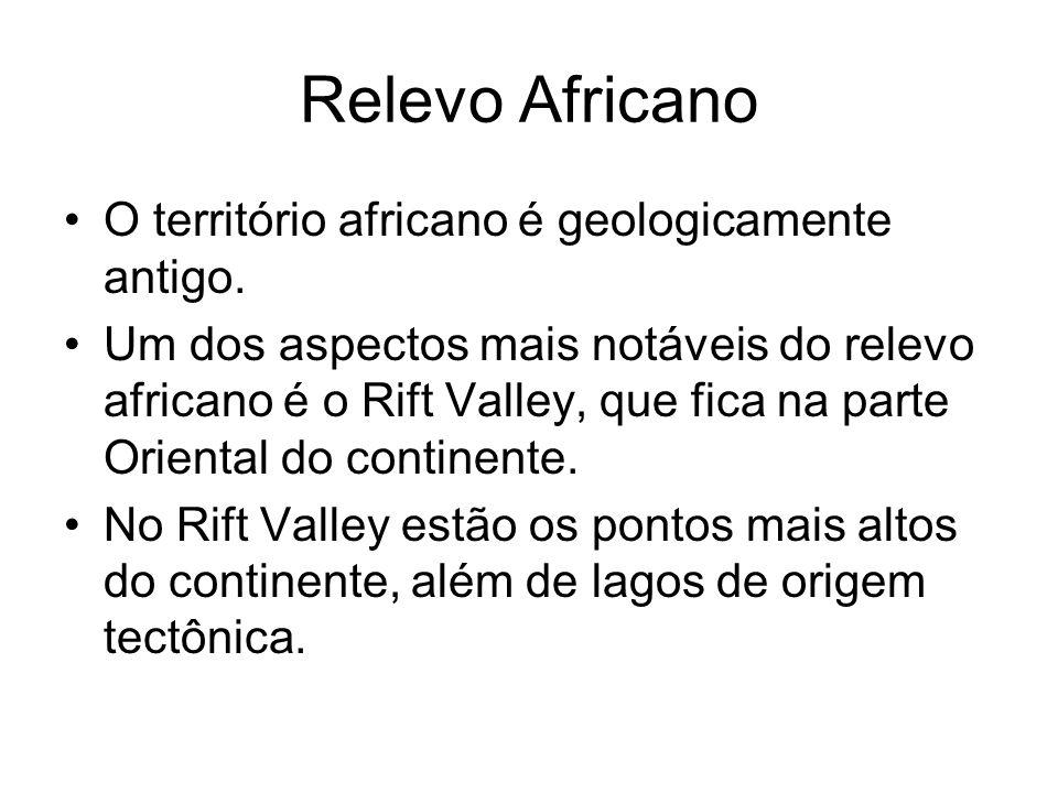 Relevo Africano O território africano é geologicamente antigo. Um dos aspectos mais notáveis do relevo africano é o Rift Valley, que fica na parte Ori