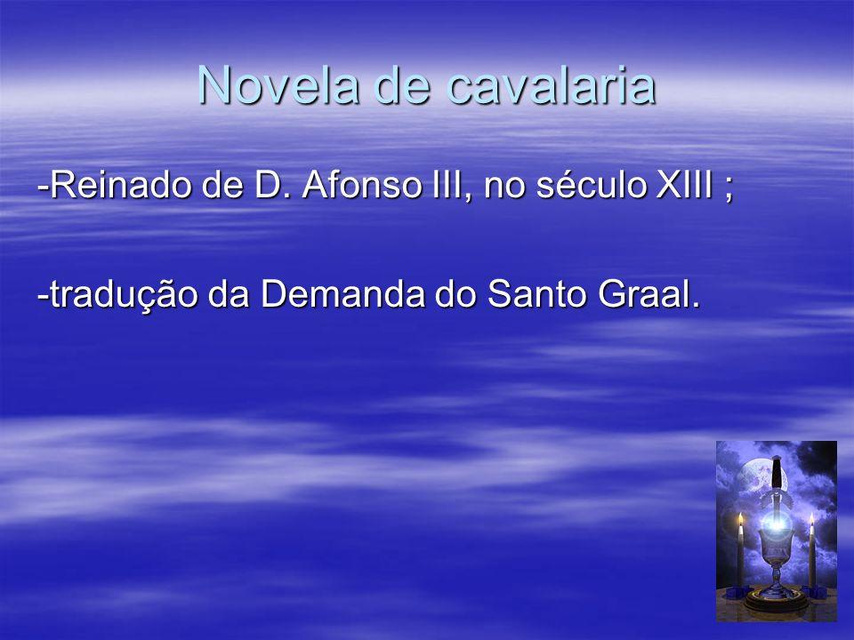 Novela de cavalaria -Reinado de D. Afonso III, no século XIII ; -tradução da Demanda do Santo Graal.
