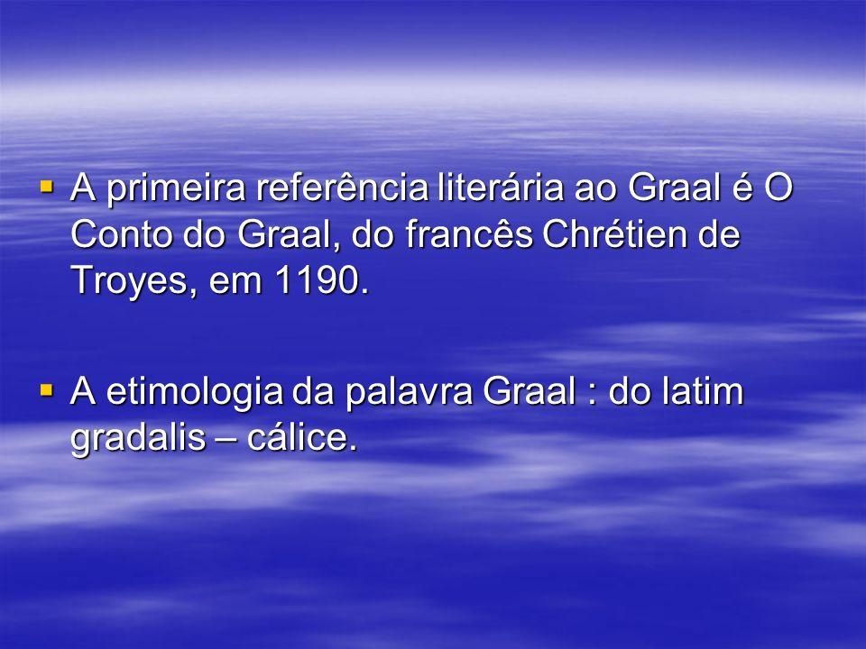 A primeira referência literária ao Graal é O Conto do Graal, do francês Chrétien de Troyes, em 1190. A primeira referência literária ao Graal é O Cont