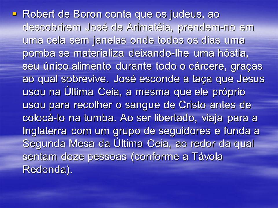 Robert de Boron conta que os judeus, ao descobrirem José de Arimatéia, prendem-no em uma cela sem janelas onde todos os dias uma pomba se materializa