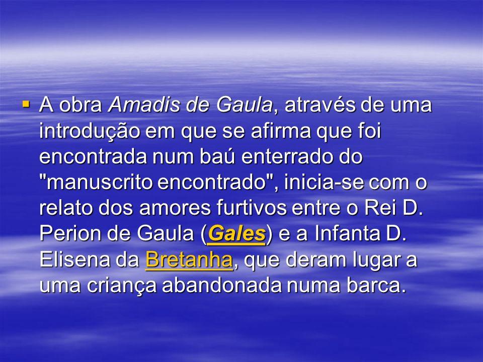 A obra Amadis de Gaula, através de uma introdução em que se afirma que foi encontrada num baú enterrado do