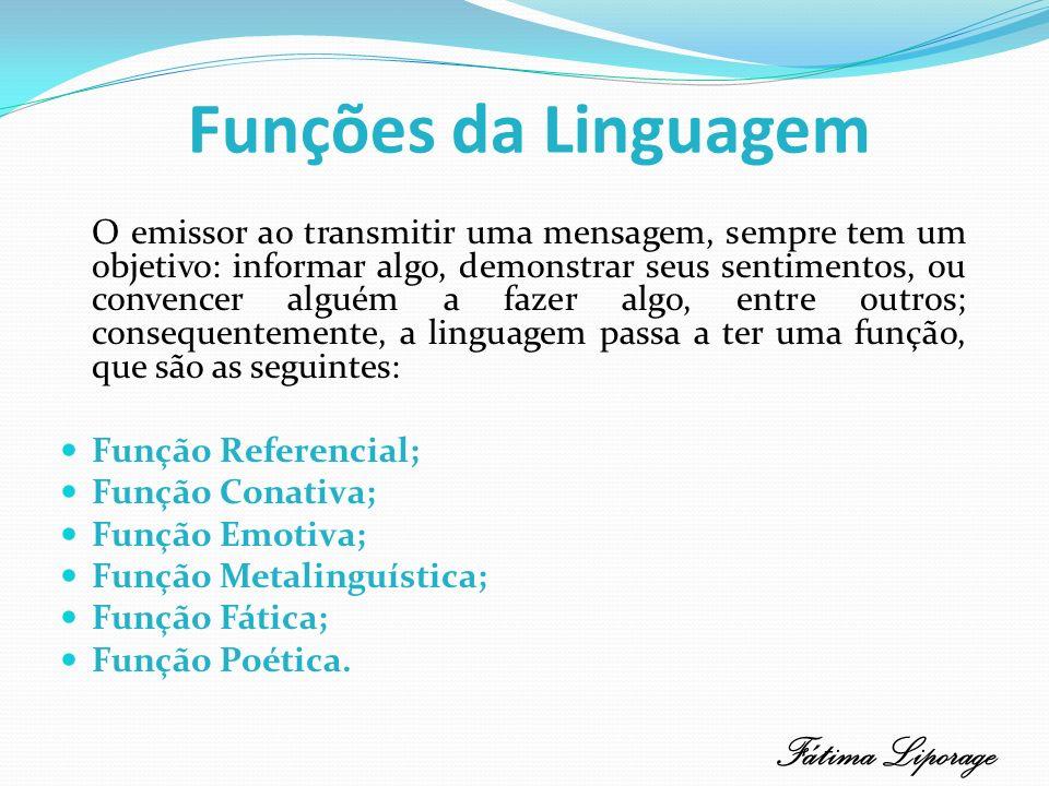 Funções da Linguagem O emissor ao transmitir uma mensagem, sempre tem um objetivo: informar algo, demonstrar seus sentimentos, ou convencer alguém a f