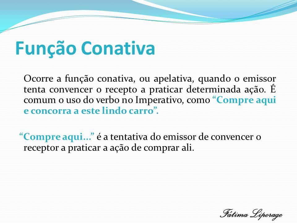 Função Conativa Ocorre a função conativa, ou apelativa, quando o emissor tenta convencer o recepto a praticar determinada ação. É comum o uso do verbo