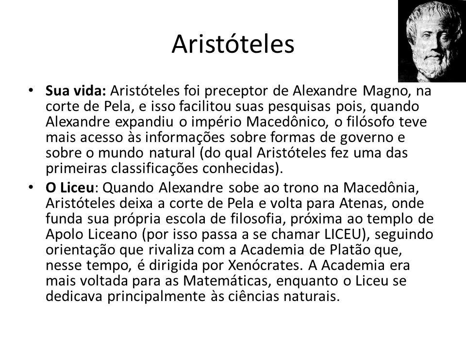 Aristóteles Sua vida: Aristóteles foi preceptor de Alexandre Magno, na corte de Pela, e isso facilitou suas pesquisas pois, quando Alexandre expandiu