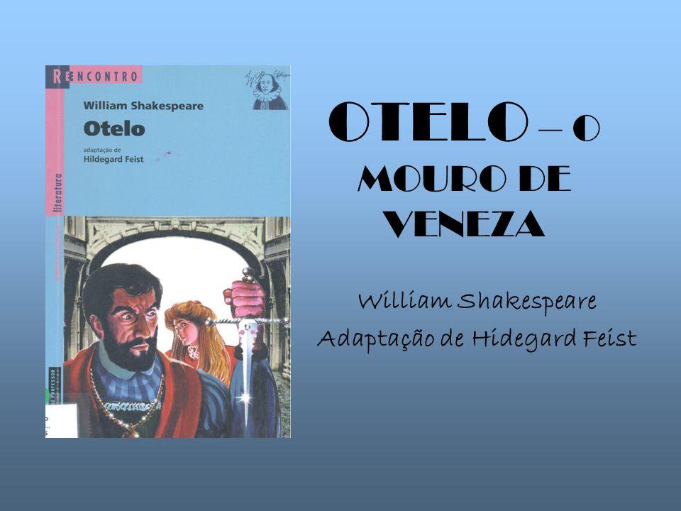 OTELO – O MOURO DE VENEZA William Shakespeare Adaptação de Hidegard Feist