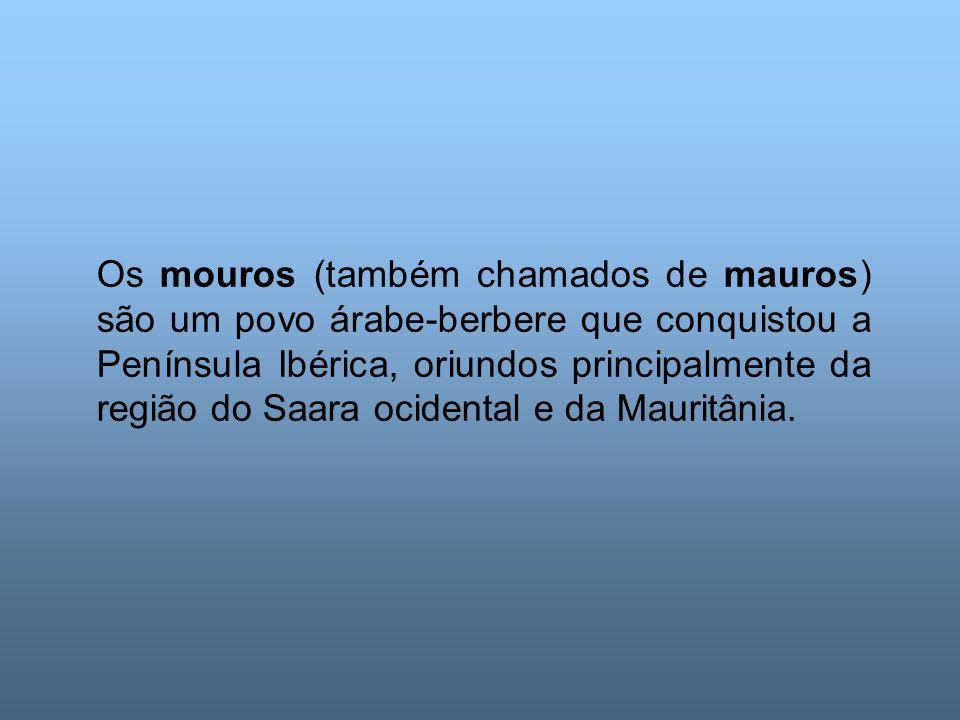 Os mouros (também chamados de mauros) são um povo árabe-berbere que conquistou a Península Ibérica, oriundos principalmente da região do Saara ocident