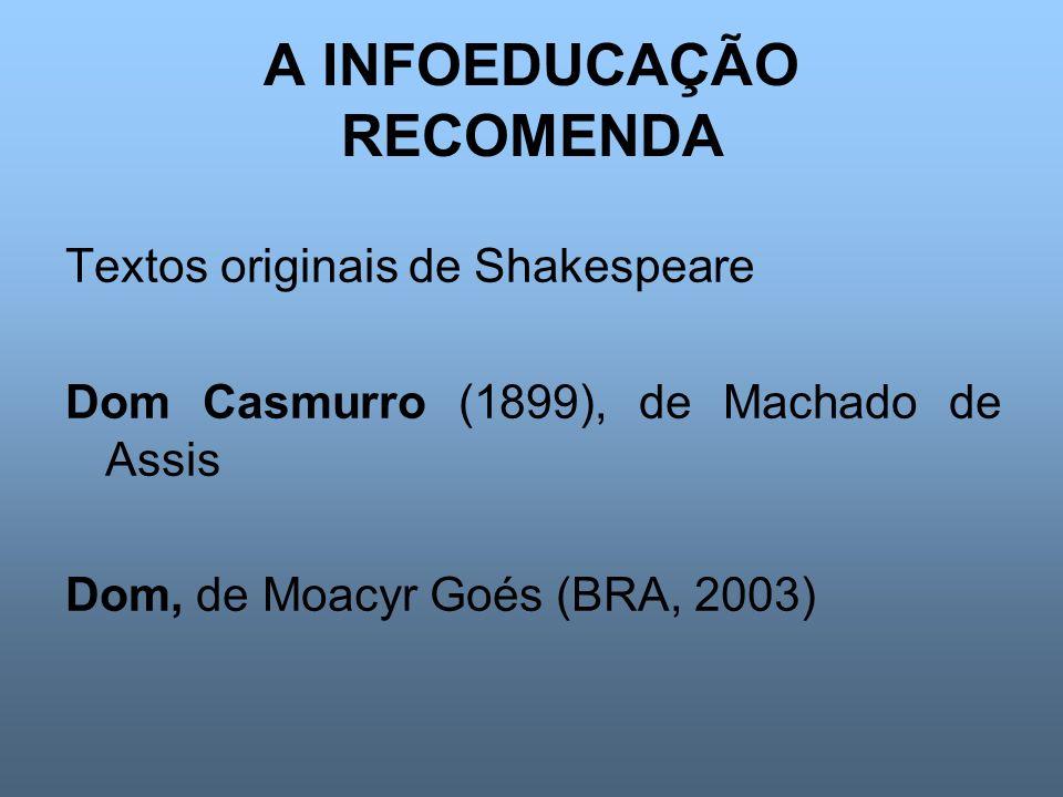 A INFOEDUCAÇÃO RECOMENDA Textos originais de Shakespeare Dom Casmurro (1899), de Machado de Assis Dom, de Moacyr Goés (BRA, 2003)
