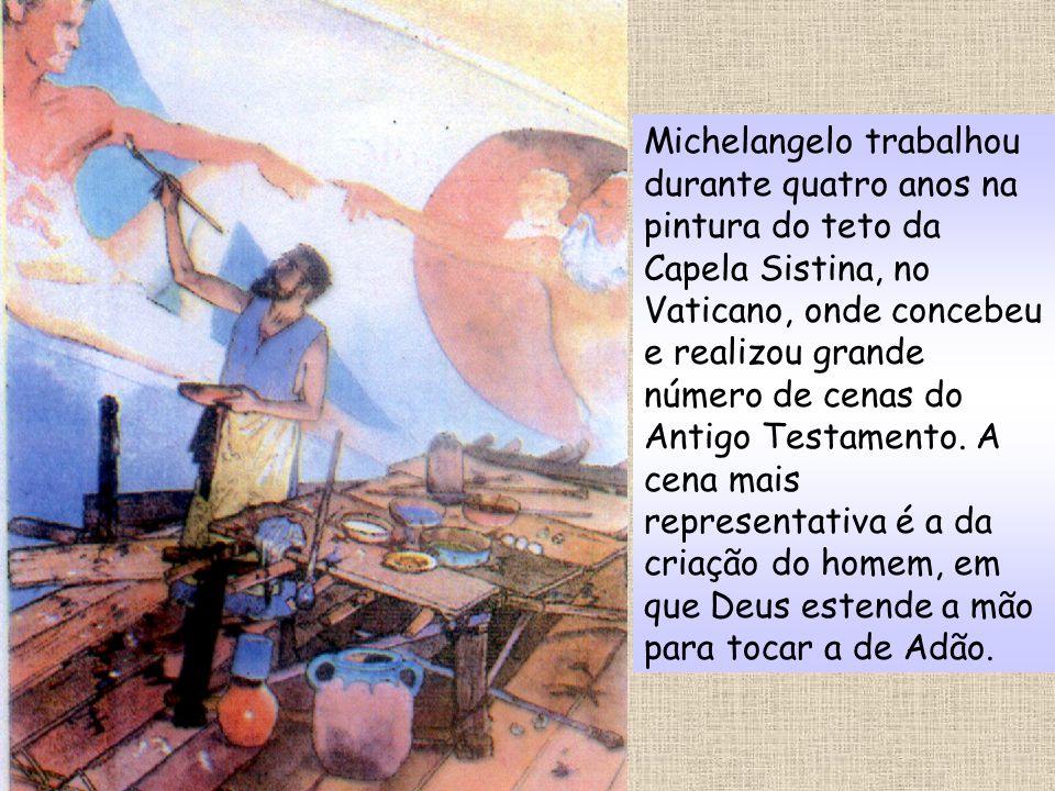 Michelangelo trabalhou durante quatro anos na pintura do teto da Capela Sistina, no Vaticano, onde concebeu e realizou grande número de cenas do Antig