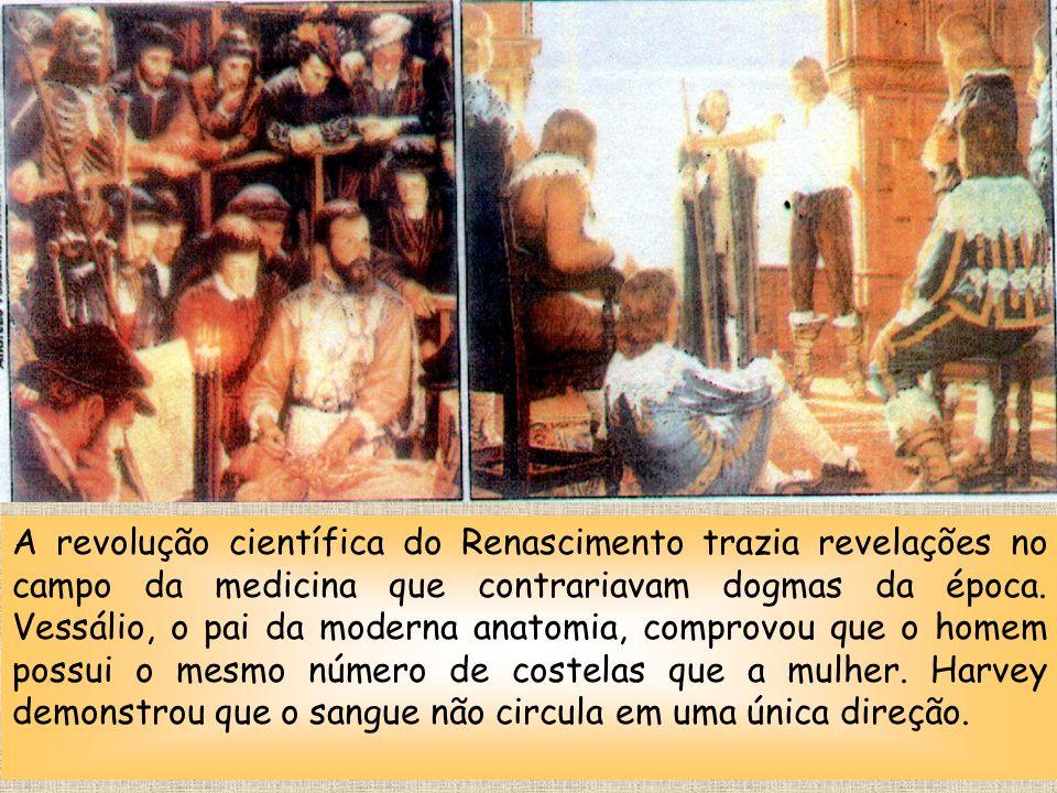 A revolução científica do Renascimento trazia revelações no campo da medicina que contrariavam dogmas da época. Vessálio, o pai da moderna anatomia, c