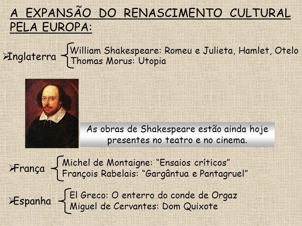 A EXPANSÃO DO RENASCIMENTO CULTURAL PELA EUROPA: As obras de Shakespeare estão ainda hoje presentes no teatro e no cinema. Thomas Morus: Utopia Inglat