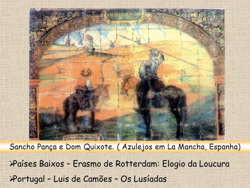 Sancho Pança e Dom Quixote. ( Azulejos em La Mancha, Espanha) Países Baixos – Erasmo de Rotterdam: Elogio da Loucura Portugal – Luis de Camões – Os Lu