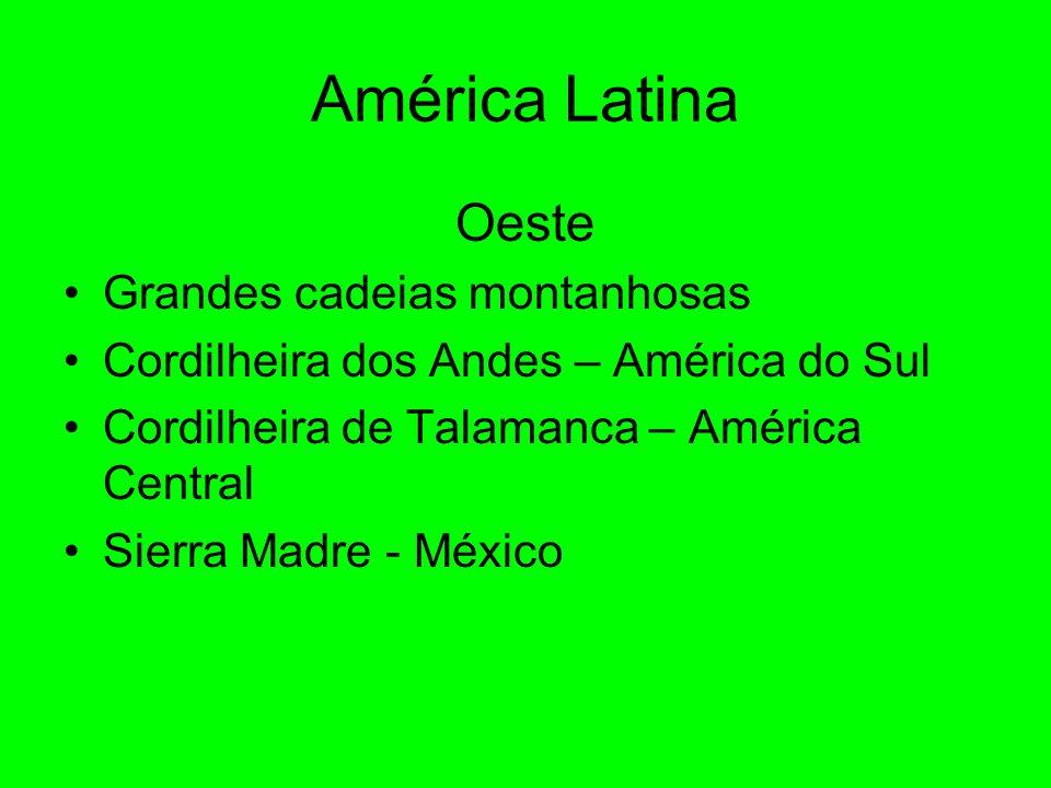 América Latina Oeste Grandes cadeias montanhosas Cordilheira dos Andes – América do Sul Cordilheira de Talamanca – América Central Sierra Madre - México