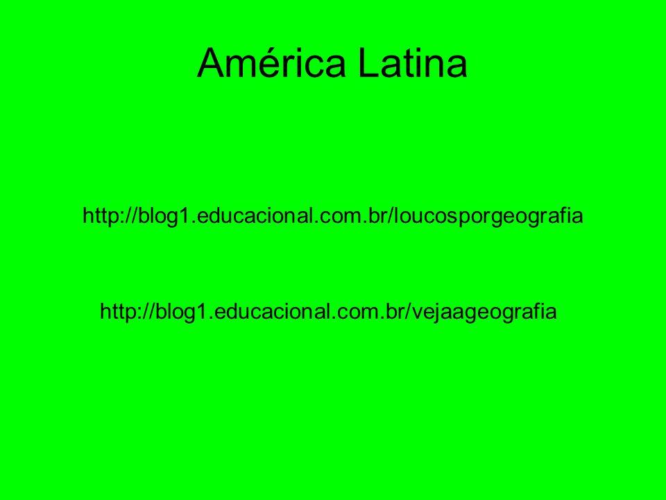 América Latina http://blog1.educacional.com.br/loucosporgeografia http://blog1.educacional.com.br/vejaageografia