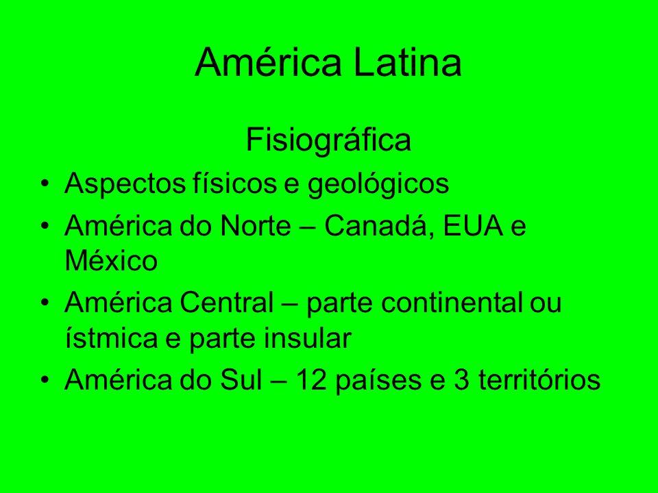 América Latina Fisiográfica Aspectos físicos e geológicos América do Norte – Canadá, EUA e México América Central – parte continental ou ístmica e parte insular América do Sul – 12 países e 3 territórios