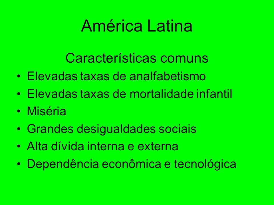 América Latina Características comuns Elevadas taxas de analfabetismo Elevadas taxas de mortalidade infantil Miséria Grandes desigualdades sociais Alta dívida interna e externa Dependência econômica e tecnológica