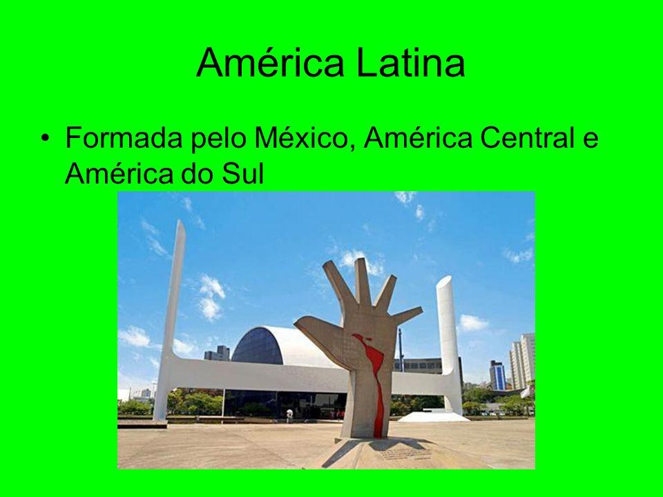 América Latina Formada pelo México, América Central e América do Sul