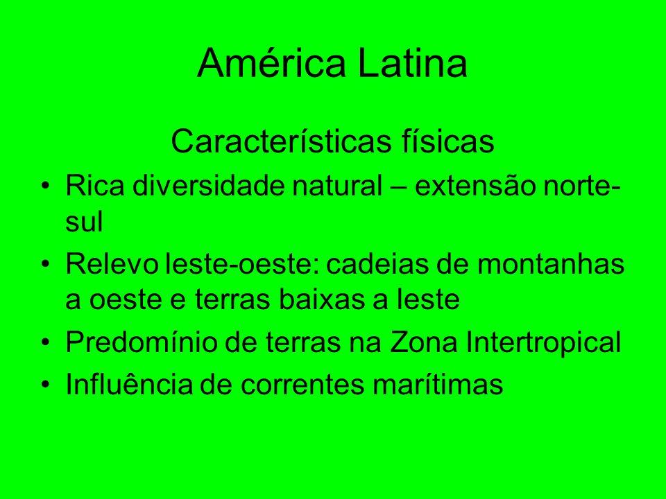 América Latina Características físicas Rica diversidade natural – extensão norte- sul Relevo leste-oeste: cadeias de montanhas a oeste e terras baixas a leste Predomínio de terras na Zona Intertropical Influência de correntes marítimas