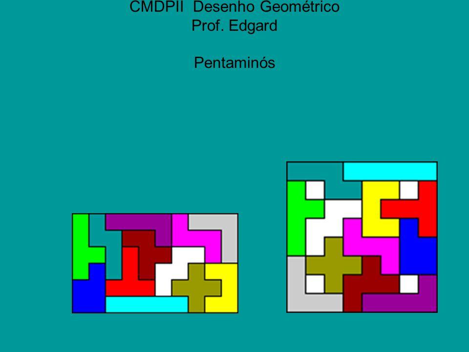 CMDPII Desenho Geométrico Prof. Edgard Pentaminós