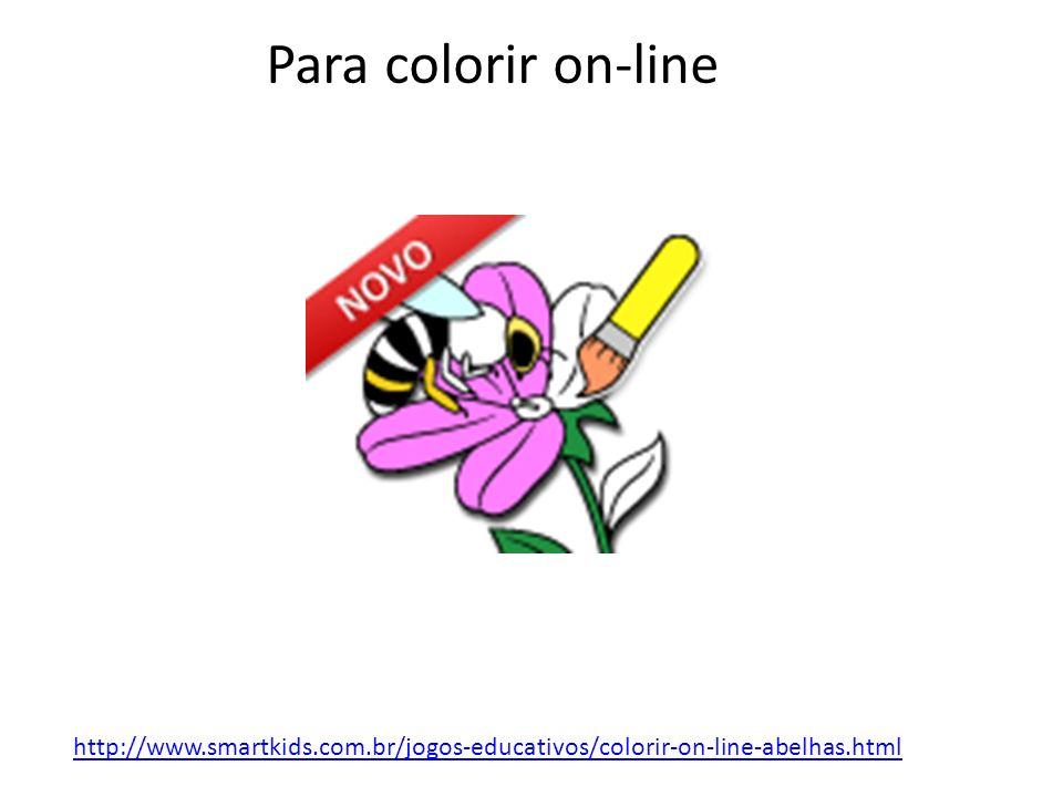 http://www.smartkids.com.br/jogos-educativos/colorir-on-line-abelhas.html Para colorir on-line