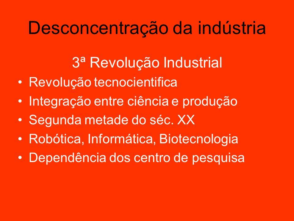 Desconcentração da indústria 3ª Revolução Industrial Revolução tecnocientifica Integração entre ciência e produção Segunda metade do séc. XX Robótica,