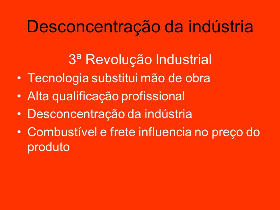 Desconcentração da indústria 3ª Revolução Industrial Tecnologia substitui mão de obra Alta qualificação profissional Desconcentração da indústria Comb