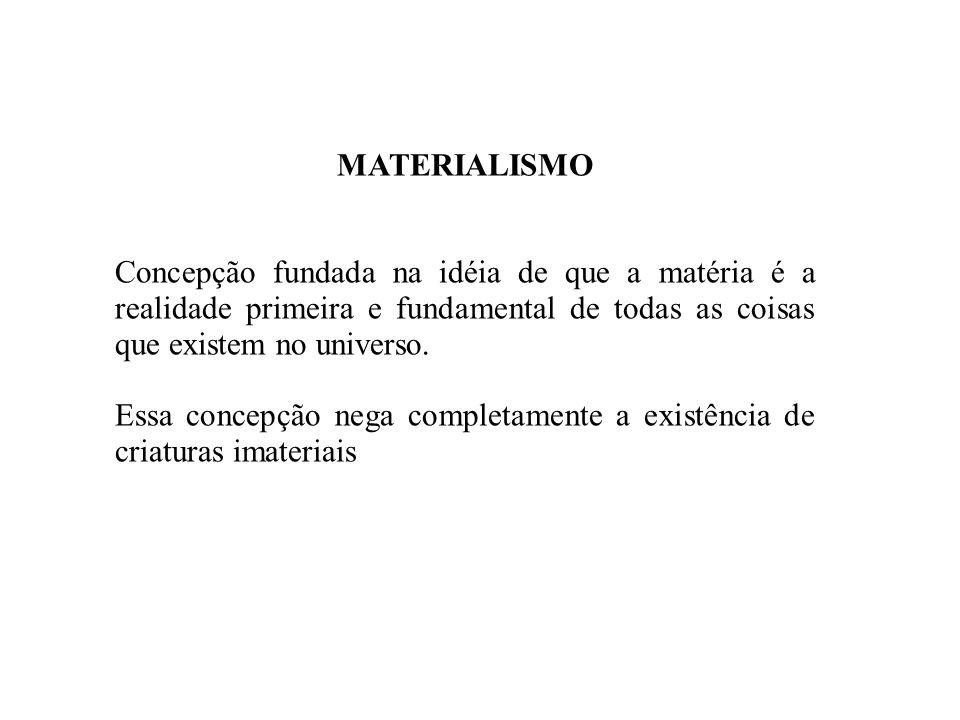 MATERIALISMO Concepção fundada na idéia de que a matéria é a realidade primeira e fundamental de todas as coisas que existem no universo. Essa concepç