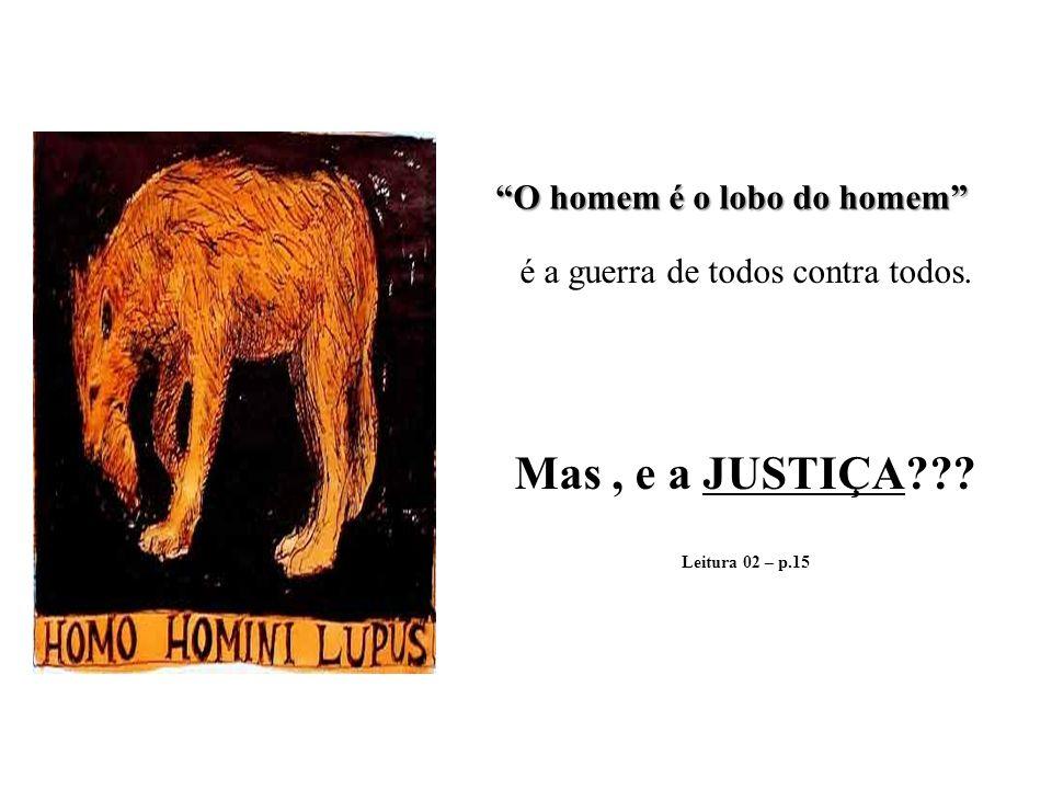 O homem é o lobo do homem é a guerra de todos contra todos. Mas, e a JUSTIÇA??? Leitura 02 – p.15