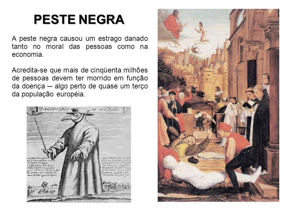 A peste negra causou um estrago danado tanto no moral das pessoas como na economia. Acredita-se que mais de cinqüenta milhões de pessoas devem ter mor