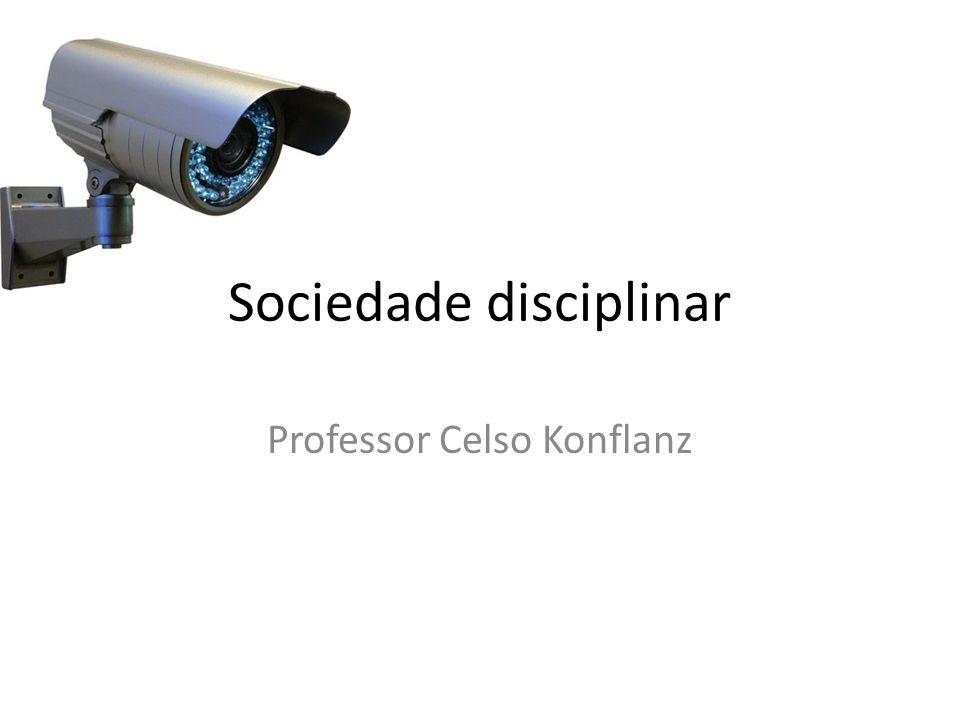 Professor Celso Konflanz Sociedade disciplinar