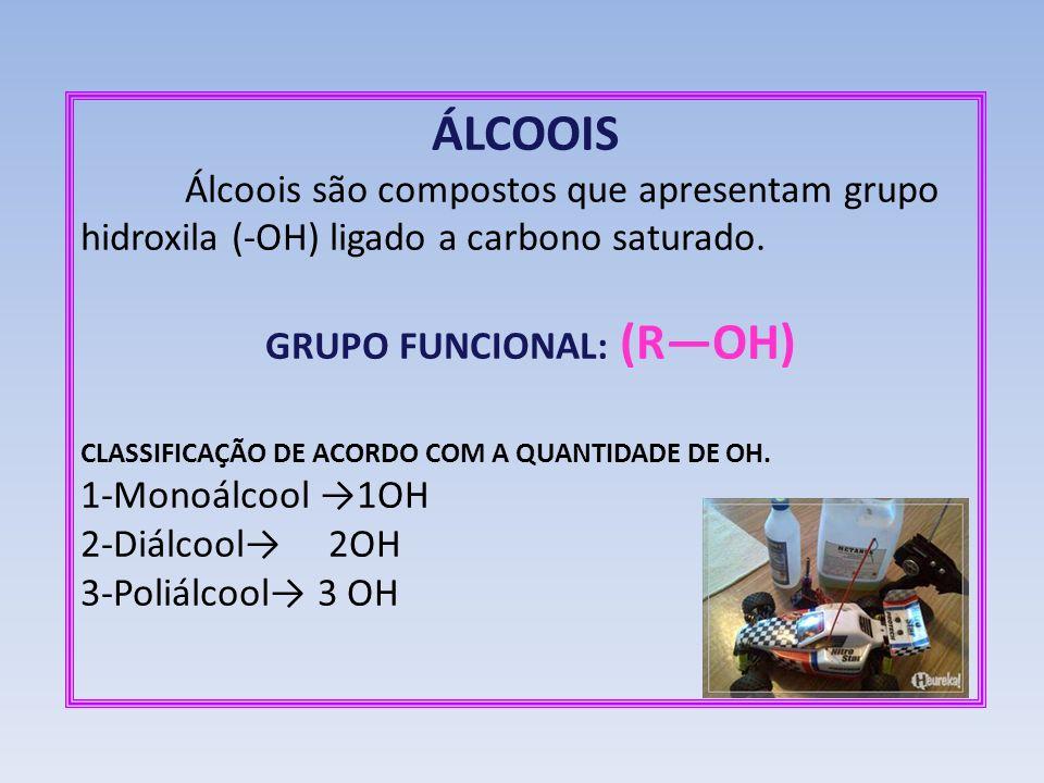 ÁLCOOIS Álcoois são compostos que apresentam grupo hidroxila (-OH) ligado a carbono saturado. GRUPO FUNCIONAL: (ROH) CLASSIFICAÇÃO DE ACORDO COM A QUA