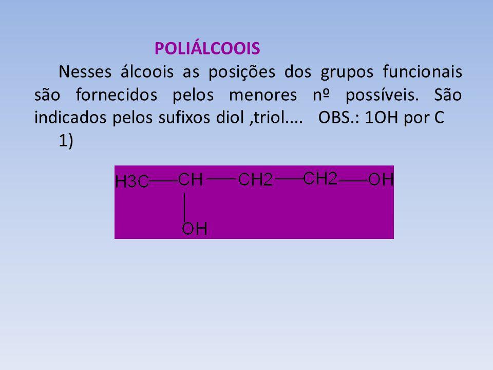 POLIÁLCOOIS Nesses álcoois as posições dos grupos funcionais são fornecidos pelos menores nº possíveis. São indicados pelos sufixos diol,triol.... OBS