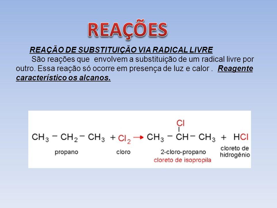 REAÇÃO DE SUBSTITUIÇÃO VIA RADICAL LIVRE São reações que envolvem a substituição de um radical livre por outro. Essa reação só ocorre em presença de l