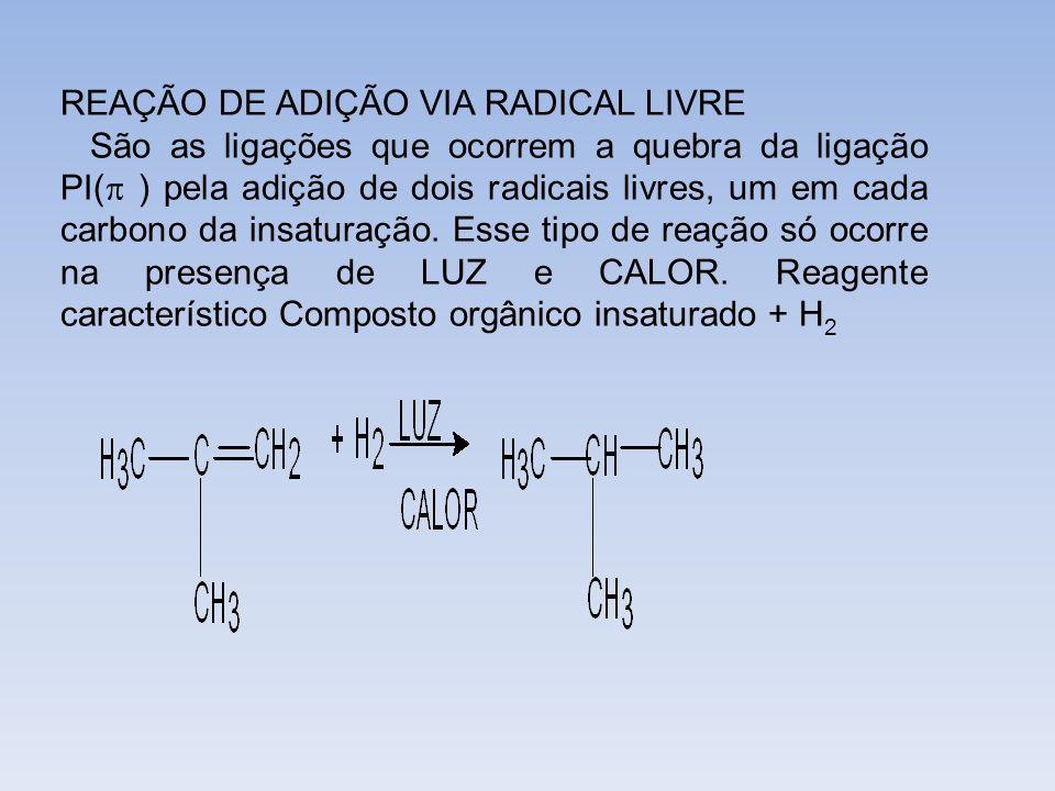 REAÇÃO DE ADIÇÃO VIA RADICAL LIVRE São as ligações que ocorrem a quebra da ligação PI( ) pela adição de dois radicais livres, um em cada carbono da in