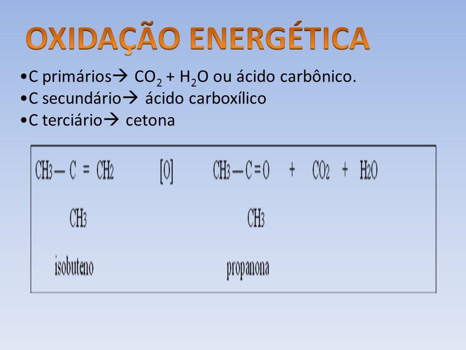 C primários CO 2 + H 2 O ou ácido carbônico. C secundário ácido carboxílico C terciário cetona