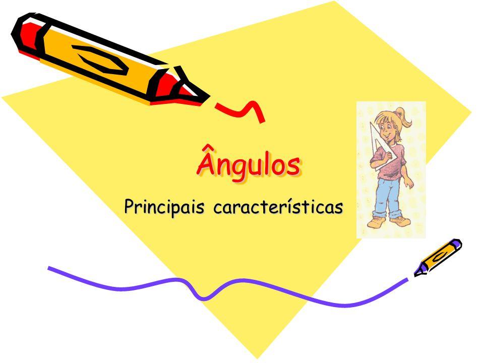 ÂngulosÂngulos Principais características