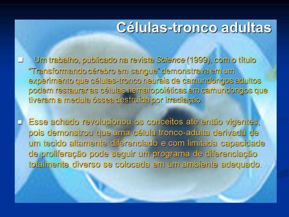 Células-tronco adultas Um trabalho, publicado na revista Science (1999), com o título Transformando cérebro em sangue demonstrava em um experimento qu