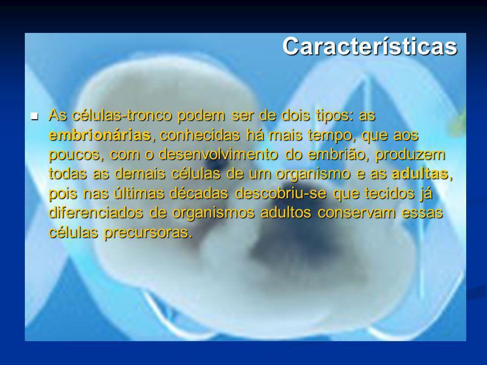 Características As células-tronco podem ser de dois tipos: as embrionárias, conhecidas há mais tempo, que aos poucos, com o desenvolvimento do embrião