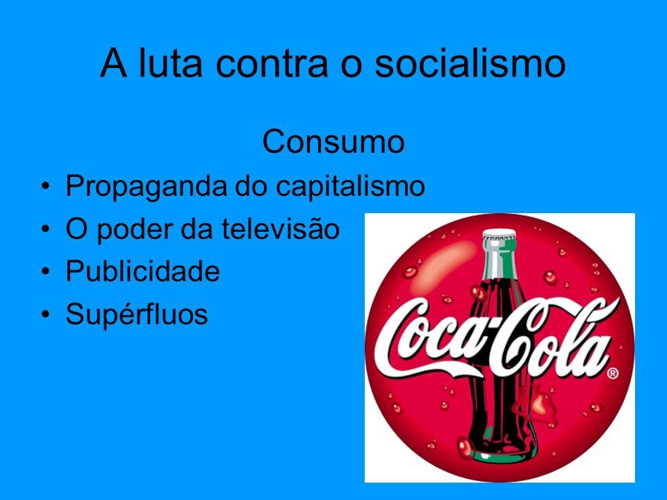A luta contra o socialismo Consumo Propaganda do capitalismo O poder da televisão Publicidade Supérfluos
