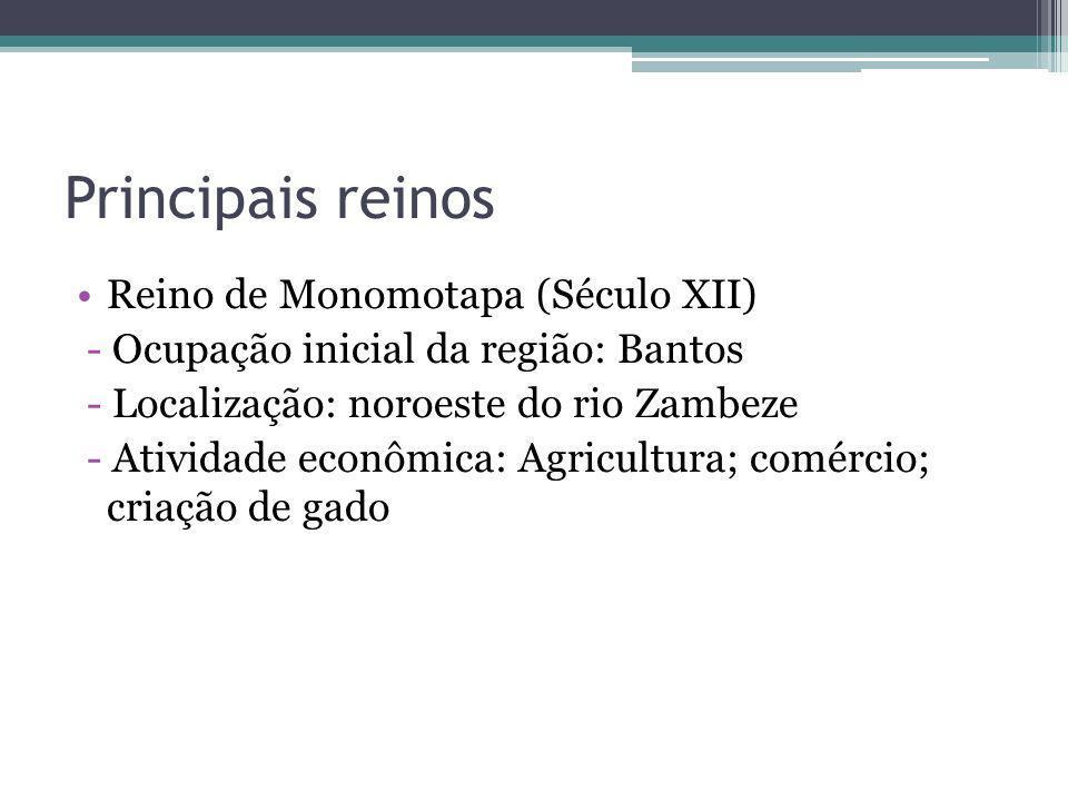 Principais reinos Reino de Monomotapa (Século XII) - Ocupação inicial da região: Bantos - Localização: noroeste do rio Zambeze - Atividade econômica: