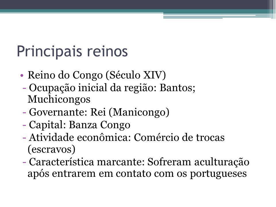 Principais reinos Reino do Congo (Século XIV) - Ocupação inicial da região: Bantos; Muchicongos - Governante: Rei (Manicongo) - Capital: Banza Congo -