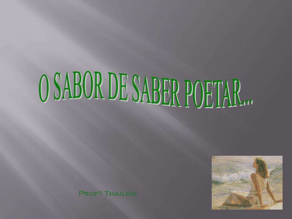 O SABOR DE SABER POETAR A poesia está bem próxima de nós, quer nas letras de música, quer nas brincadeiras infantis, quer nas páginas da bíblia.