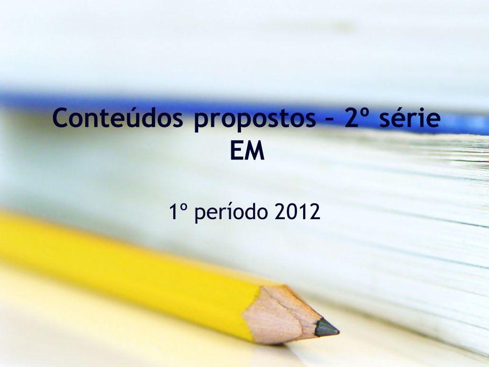 Conteúdos propostos – 2º série EM 1º período 2012