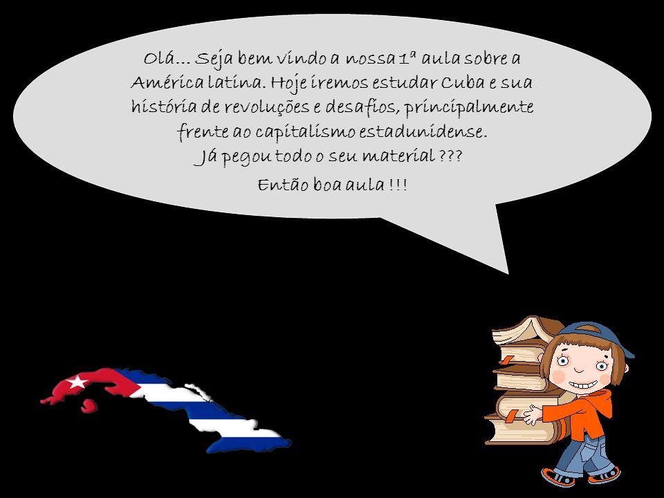 Olá… Seja bem vindo a nossa 1 a aula sobre a América latina. Hoje iremos estudar Cuba e sua história de revoluções e desafios, principalmente frente a